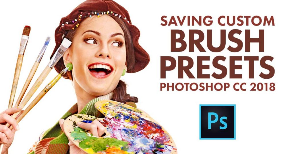 Save Custom Brush Presets In Photoshop CC 2018