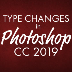 Photoshop CC 2019 Type Changes and Improvements